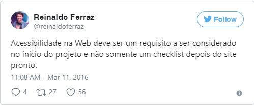 Print do Tweet do Reinaldo Ferraz com as palavras Acessibilidade na Web deve ser um requisito a ser considerado no início do projeto e não somente um checklist depois do site pronto.