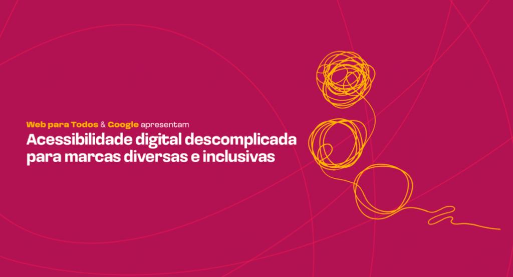 """Ilustração com fundo roxo e uns riscos amarelos, e o texto em branco destacado: """"Web para Todos e Google apresentam Acessibilidade digital descomplicada para marcas diversas e inclusivas."""